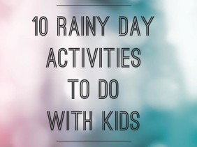 10 Rainy Day Activities To Do With The Kids