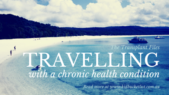 The Transplant Files : Travelling With A Chronic Health Condition