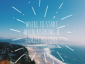 where to start when booking a family holiday