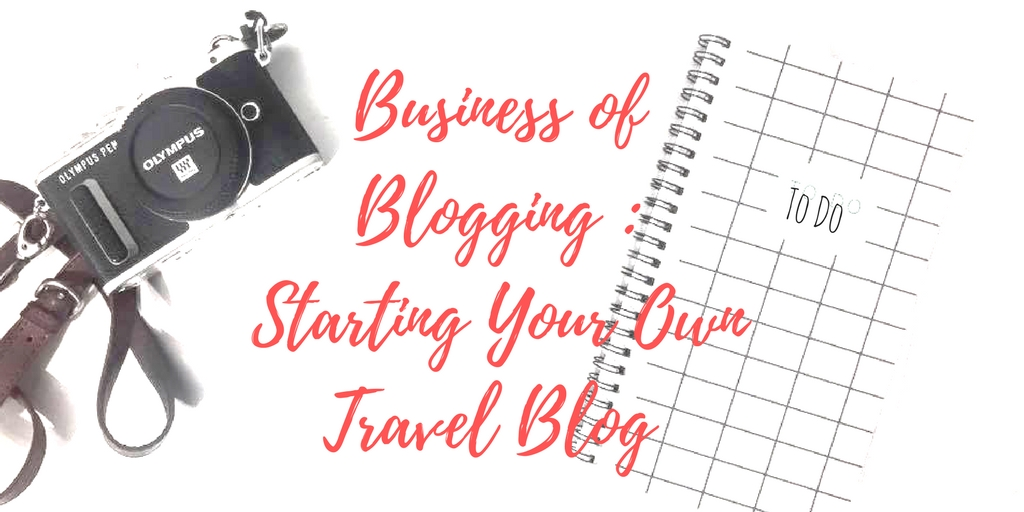 Business of Blogging : Starting Your Own Travel Blog