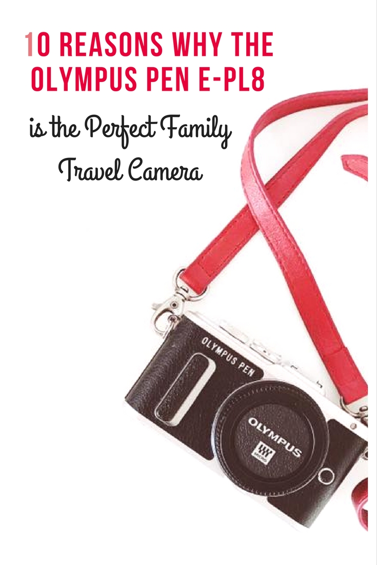 10 Reasons Why the Olympus PEN E-PL8 is the Perfect Family Travel Camera